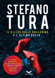 IL KILLER DELLE BALLERINE + LULTIMO BALLO Stefano Tura - La Corte Editore